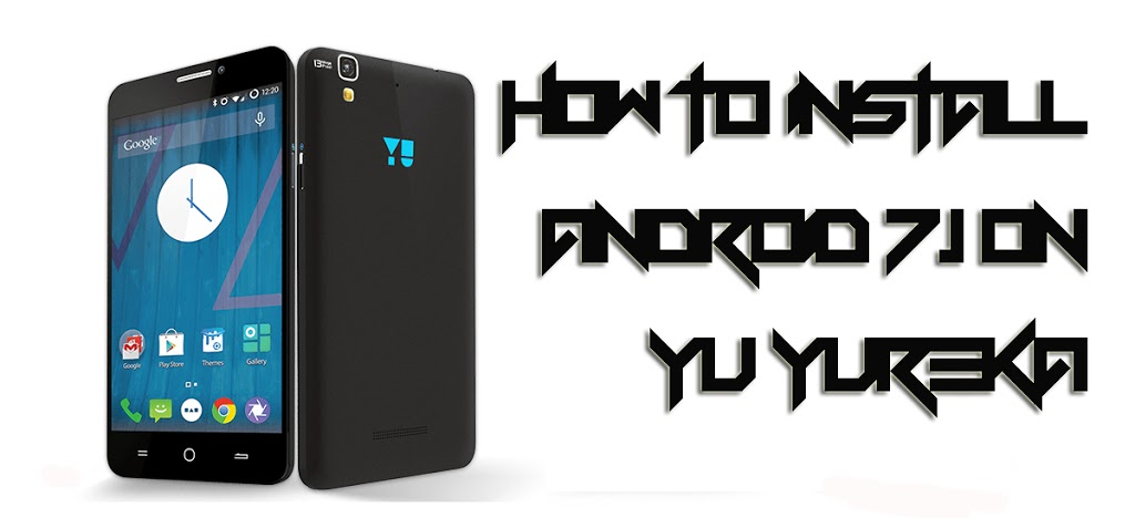 How to Update Yu Yureka to Android 7.1 Via CM 14.1 [Step By Step]