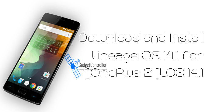 Download and Install Lineage OS 14.1 For OnePlus 2 [LOS 14.1]