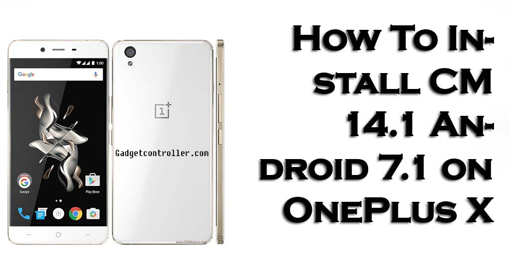 Download and Install Official CM 14.1 Android 7.1 for OnePlus X