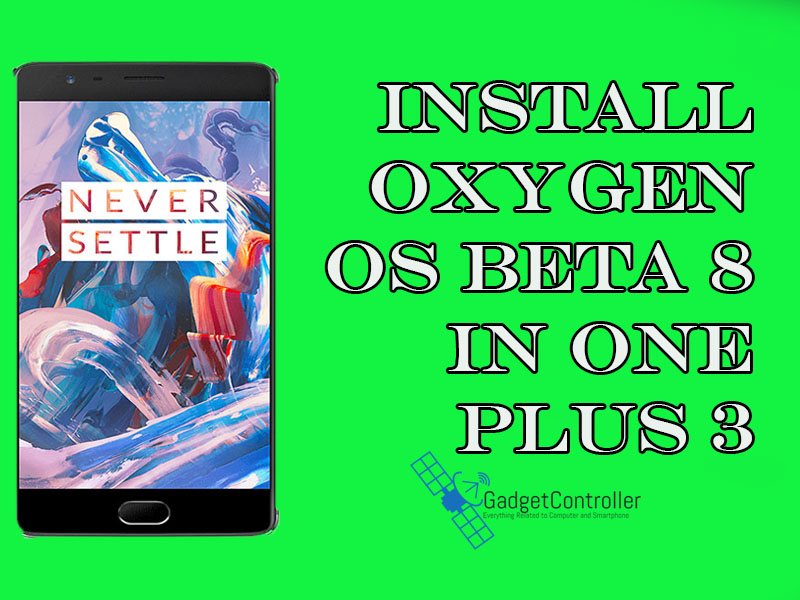 How to Install OxygenOS Beta 8 On OnePlus 3 ( Step by Step Guide )