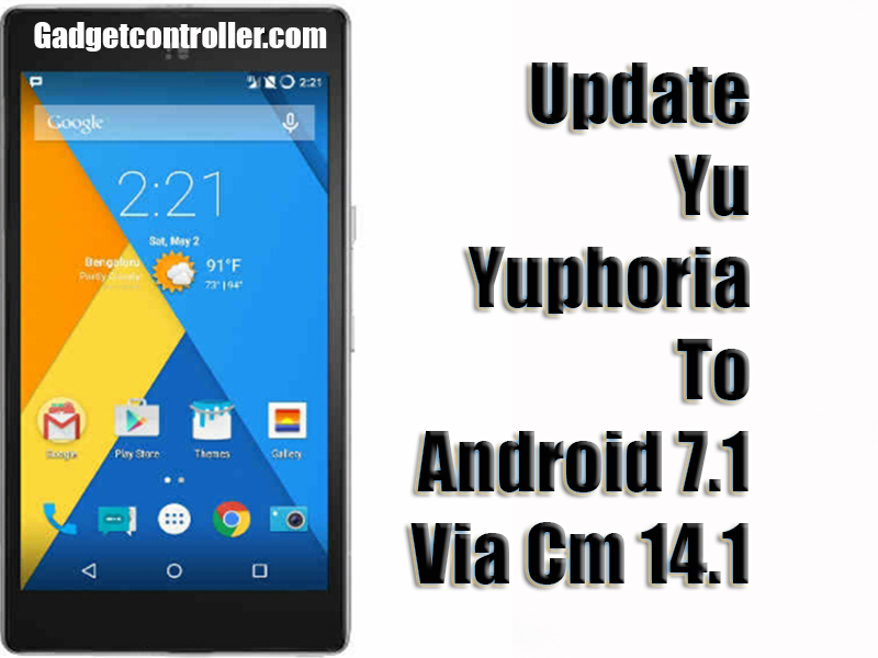 How to update Yu Yuphoria to Android 7.1 via CM 14.1 Unofficial rom [Step by Step guide]