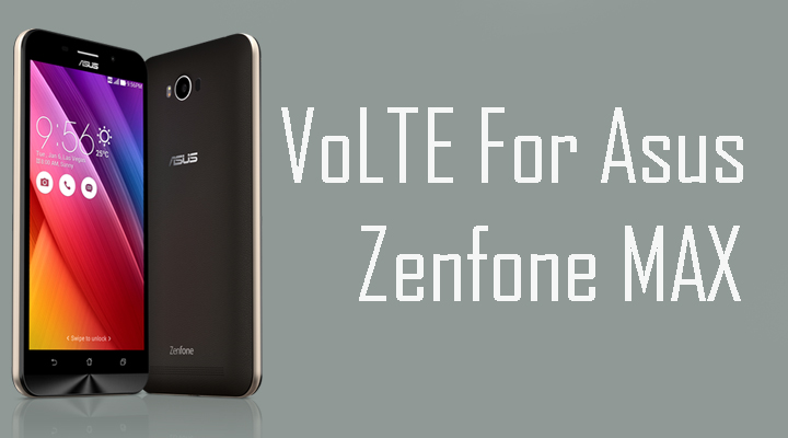 How to Enable VoLTE For Asus Zenfone Max (Custom ROM)