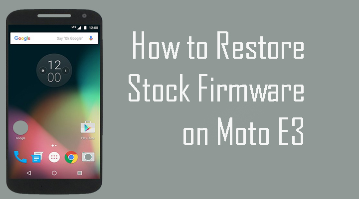 How To Restore Stock Firmware on Moto E3 and Unbrick