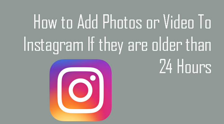 How to add photos and videos to Instagram older than 24 hours