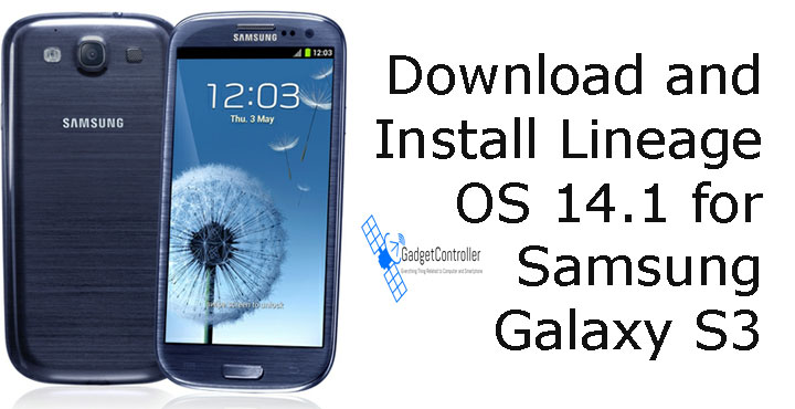 Download and Install Lineage OS 14.1 for Samsung Galaxy S3 i9300 (LOS 14.1)