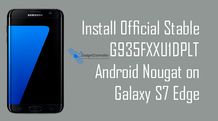 Download and Install Official Stable G935FXXU1DPLT Android Nougat on Galaxy S7 Edge