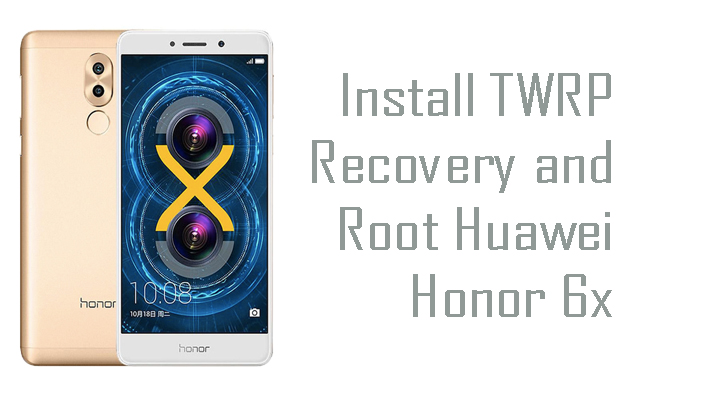 How to Install TWRP Recovery and Root Huawei Honor 6x
