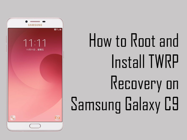 How to Install TWRP recovery and Root Samsung Galaxy C9 Pro (Step By Step)