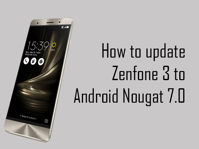 Asus Zenfone 3 to Android Nougat 7.0