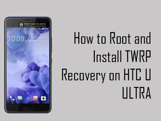 Root HTC U Ultra and install TWRP Recovery
