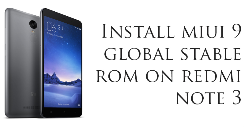 Download and Install MIUI 9.0 Global Stable ROM for Redmi Note 3
