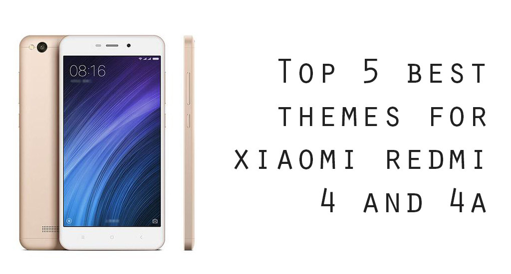Top 5 best Themes for Redmi 4 and 4A