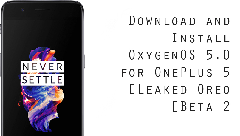 Download and Install OxygenOS 5.0 for OnePlus 5 [Leaked Oreo Beta 2]