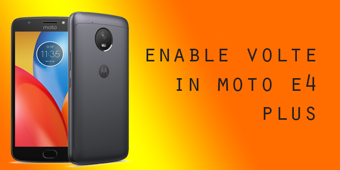 How to Enable VoLTE in Moto E4 Plus
